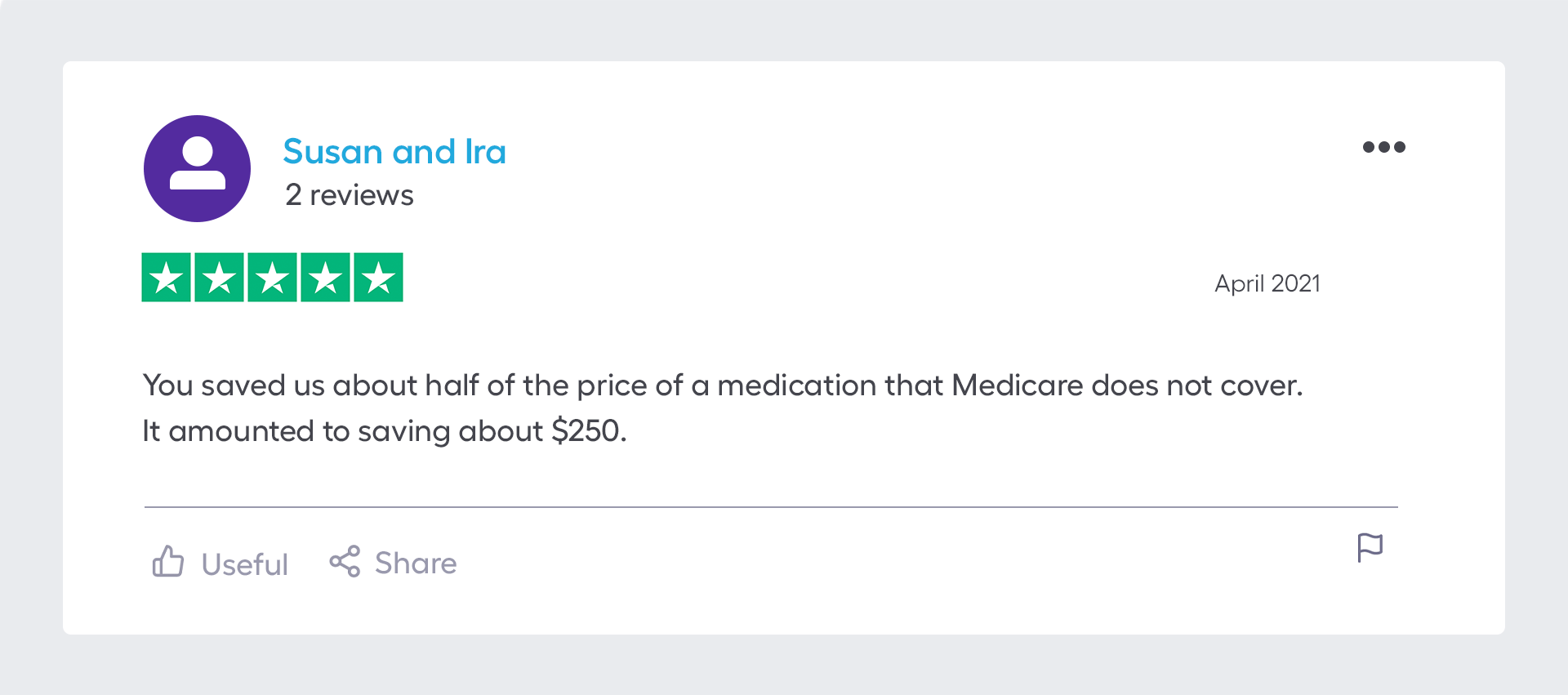 You saved us about half of the price of a medicationthat Medicare does not cover. It amounted to saving about $250.